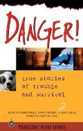 Danger: True Stories of Trouble and Survival (Travelers' Tales Guides) Cover