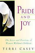 Pride & Joy The Lives & Passions of Women Without Children