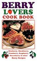 Berry Lovers Cookbook: Blueberry, Blackberry, Cranberry, Raspberry, Strawberry & Other Berry Recipes (Cooking Across America)