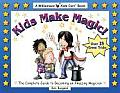 Kids Make Magic The Complete Guide to Becoming an Amazing Magician