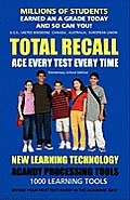 TOTAL RECALL: ACE EVERY TEST EVERY TIME (Elementary) Millions of Students Earned an A Grade Today and So Can You!