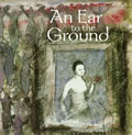 An Ear to the Ground: Essays from 75 New American Writers Plus Guest Writers Vaclav Havel, Horton Foote, and Arun Gandhi