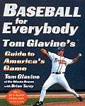 Baseball For Everybody Tom Glavines Guide To Americas Game