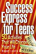Success Express for Teens:50 Life-Changing Activities: 50 Life-Changing Activities