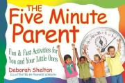 Five Minute Parent: Fun & Fast Activities for You and Your Little Ones