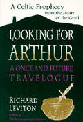 Looking for Arthur A Once & Future Travelogue