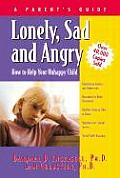 Lonely Sad & Angry A Parents Guide to Depression in Children & Adolescents
