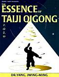Essence of Taiji Qigong Second Edition The Internal Foundation of Taijiquan
