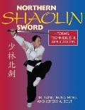 Northern Shaolin Sword: Form, Techniques & Applications
