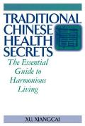 Traditional Chinese Health Secrets: The Essential Guide to Harmonious Living