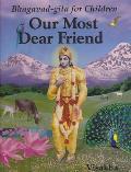Our Most Dear Friend Bhagavad Gita For