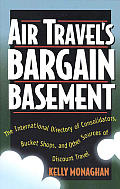 Air Travel's Bargain Basement: The International Directory of Consolidators, Bucket Shops & Other Sources of Discount Travel