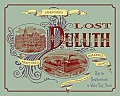 Lost Duluth: Landmarks, Industries, Buildings, Homes and the Neighborhoods in Which They Stood