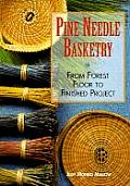 Pine Needle Basketry From Forest Floor to Finished Project