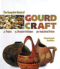 Complete Book of Gourd Craft 22 Projects 55 Decorative Techniques 300 Inspirational Designs