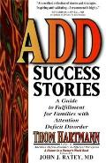Add Success Stories A Guide to Fulfillment for Families with Attention Deficit Disorder