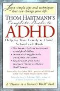 Thom Hartmann's Complete Guide to Adhd: Help for Your Family at Home, School, and Work