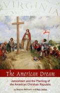 American Dream Jamestown & the Planting of the American Christian Republic