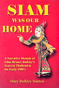 Siam Was Our Home: A Narrative Memoir of Edna Bruner Bulkley's Years in Thailand in the Early 1900's