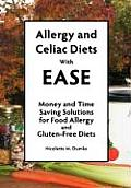 Allergy and Celiac Diets with Ease: Money and Time Saving Solutions for Food Allergy and Gluten-Free Diets