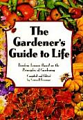 Gardeners Guide to Life Timeless Lessons Based on the Principles of Gardening