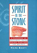 Spirit in the Stone A Handbook of Southwest Indian Animal Carvings & Beliefs