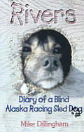 Rivers Diary of a Blind Alaska Racing