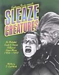 Sleaze Creatures An Illustrated Guide to Obscure Hollywood Horror Movies 1956 1959