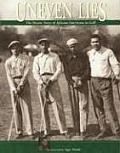 Uneven Lies The Heroic Story of African Americans in Golf