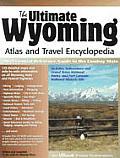 Ultimate Wyoming Atlas & Travel Encyclopedia