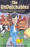 Undutchables an Observation of the Netherlands Its Culture & Its Inhabitants