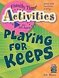 Playing for Keeps: Spiritual Family Time Activities for All Ages (Family Time Activities Books)