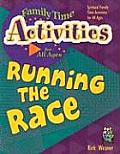 Running the Race: Spiritual Family Time Activities for All Ages (Family Time Activities Books)