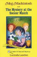 Meg Mackintosh and the Mystery at the Soccer Match: A Solve-It-Yourself Mystery