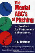 Mental ABCs of Pitching A Handbook for Performance Enhancement