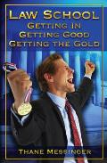 Law School: Getting In, Getting Good, Getting the Gold