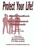 Protect Your Life!: A Health Handbook for Law Enforcement Professionals