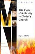 The Place of Authority in Christ's Church (Ministry Monographs for Modern Times)