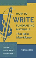 How to Write Fundraising Materials That Raise More Money The Art the Science the Secrets