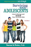 Surviving Your Adolescents: How to Manage and Let Go of Your 13-18 Year Olds