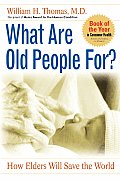 What Are Old People For? : How Elders Will Save the World (04 Edition)