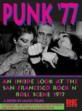 Punk '77: An Inside Look at the San Francisco Rock N' Roll Scene, 1977