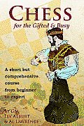 Chess for the Gifted and Busy: A Short But Comprehensive Course from Beginner to Expert (Comprehensive Chess Course)