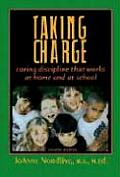 Taking Charge Caring Discipline That Works at Home & at School