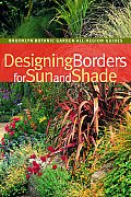 Designing Borders for Sun and Shade (Brooklyn Botanic Garden All-Region Guides)