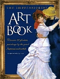 The Impressionist Art Book: Discover 32 Glorious Paintings by the Great Impressionist Artists