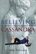 Believing Cassandra: An Optimist Looks at a Pessimist's World Cover