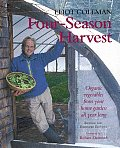 Four-Season Harvest: How to Harvest Fresh Organic Vegetables from Your Home Garden All Year Long Cover