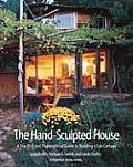 The Hand-Sculpted House: A Practical and Philosophical Guide to Building a Cob Cottage Cover