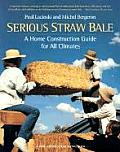 Serious Straw Bale: A Home Construction Guide for All Climates Cover